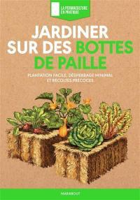 Jardiner sur des bottes de paille : plantation facile, désherbage minimal et récoltes précoces
