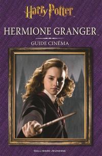 Harry Potter : Hermione Granger : guide cinéma