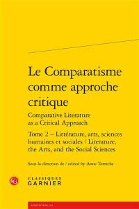 Le comparatisme comme approche critique = Comparative literature as a critical approach. Volume 2, Littérature, arts, sciences humaines et sociales = Literature, the arts and the social sciences