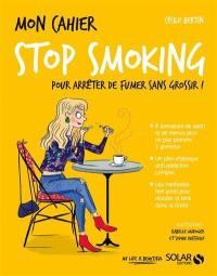 Mon cahier stop smoking : pour arrêter de fumer sans grossir !