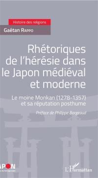 Rhétoriques de l'hérésie dans le Japon médiéval et moderne : le moine Monkan (1278-1357) et sa réputation posthume