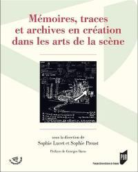 Mémoires, traces et archives en création dans les arts de la scène