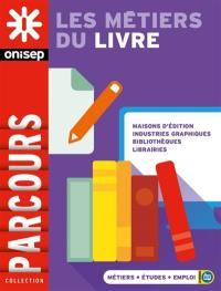 Les métiers du livre : maisons d'édition, industries graphiques, bibliothèques, librairies