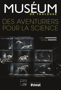 Muséum de Toulouse : des aventuriers pour la science
