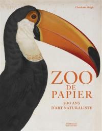 Zoo de papier : 500 ans d'art naturaliste