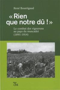 Rien que notre dû ! : le combat des vignerons au pays du muscadet, 1891-1914