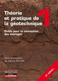 Théorie et pratique de la géotechnique. Volume 1, Outils pour la conception des ouvrages