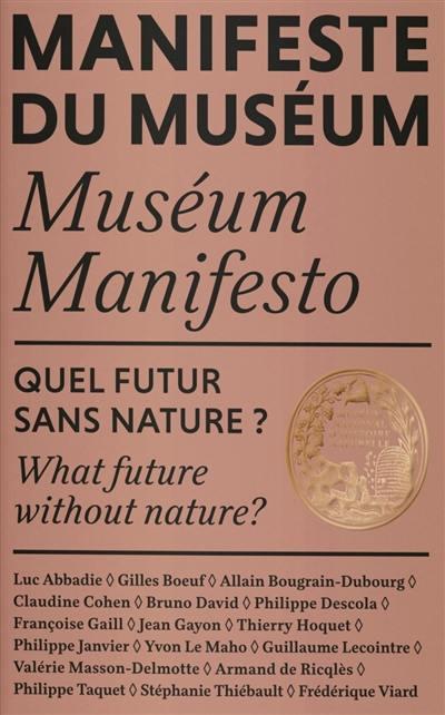 Manifeste du Muséum : quel futur sans nature ? = Muséum manifesto : what future without nature ?