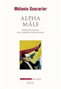 Alpha mâle : séduire les femmes pour s'apprécier entre hommes