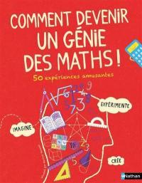 Comment devenir un génie des maths ! : 50 expériences amusantes