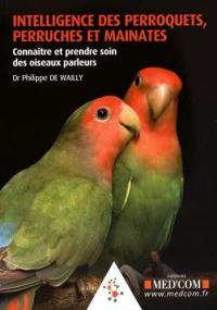 Intelligence des perroquets, perruches et mainates : connaître et prendre soin des oiseaux parleurs