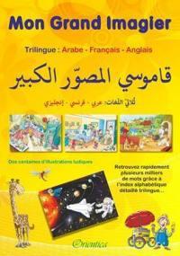 Mon grand imagier trilingue arabe-français-anglais = My big picture book trilingual Arabic-French-English