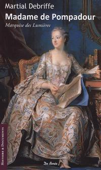 Madame de Pompadour : marquise des Lumières