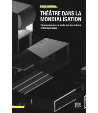 Théâtre dans la mondialisation : communauté et utopie sur les scènes contemporaines