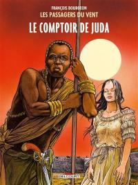 Les passagers du vent. Volume 3, Le comptoir de Juda