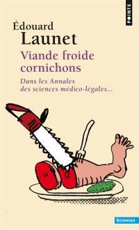 Viande froide cornichons : dans les annales des sciences médico-légales...