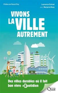 Vivons la ville autrement : des villes durables où il fait bon vivre au quotidien