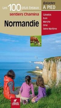 Normandie : les 100 plus beaux sentiers Chamina : Calvados, Eure, Manche, Orne, Seine-Maritime
