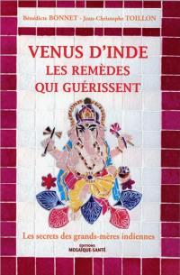 Venus d'Inde : les remèdes qui guérissent : les secrets des grands-mères indiennes