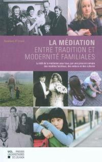La médiation, entre tradition et modernité familiales : le défi de la médiation pour tous, par une prise en compte des modèles familiaux, des valeurs et des cultures