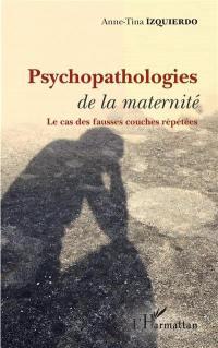 Psychopathologies de la maternité : le cas des fausses couches répétées