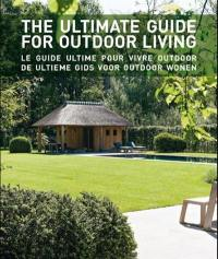 The ultimate guide for outdoor living = Le guide ultime pour vivre outdoor = De ultieme gids voor outdoor wonen