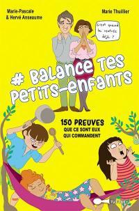 #Balance tes petits-enfants : 150 preuves que ce sont eux qui commandent