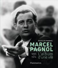 Marcel Pagnol : 1895-1974 : l'album d'une vie