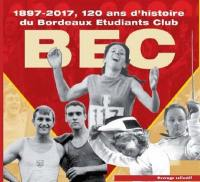 Le BEC : 1897-2017, 120 ans d'histoire du Bordeaux étudiants club