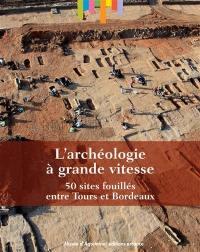 L'archéologie à grande vitesse : 50 sites fouillés entre Tours et Bordeaux