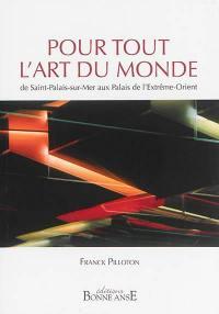 Pour tout l'art du monde : de Saint-Palais-sur-Mer aux palais de l'Extrême-Orient