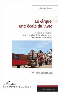 Le cirque, une école du vivre : pratique artistique : une éducation de la relation à soi, aux autres et au monde