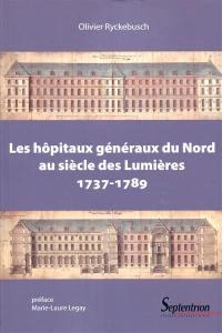 Les hôpitaux généraux du Nord au siècle des lumières : 1737-1789