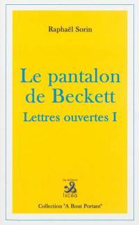 Lettres ouvertes. Volume 1, Le pantalon de Beckett