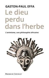 Le dieu perdu dans l'herbe : l'animisme, une philosophie africaine