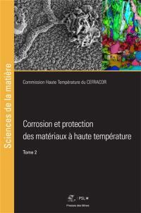 Corrosion et protection des matériaux à hautes températures. Volume 2, Corrosion et protection des matériaux à hautes températures