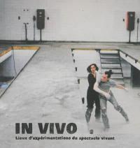 In vivo : lieux d'expérimentations du spectacle vivant