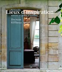 Lieux d'inspiration : Normandie : maisons et jardins d'écrivains