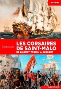Les corsaires de Saint-Malo : de Duguay-Troüin à Surcouf