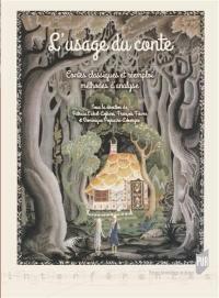 L'usage du conte : contes classiques et réemploi : méthodes d'analyse