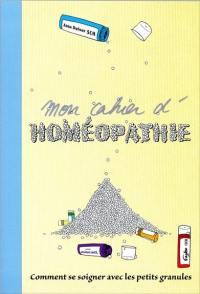 Mon cahier d'homéopathie : comment se soigner avec les petites granules ?