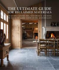 The ultimate guide for reclaimed materials = Le guide ultime des matériaux anciens = De ultieme gids voor oude materialen