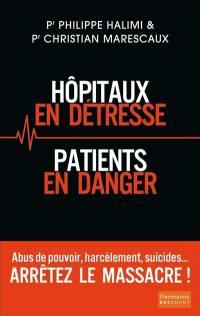 Hôpitaux en détresse, patients en danger : arrêtez le massacre !