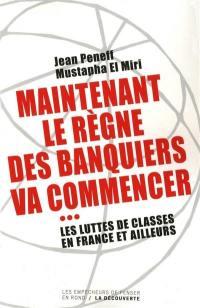 Maintenant le règne des banquiers va commencer : les luttes de classes en France et ailleurs