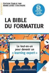 La bible du formateur : le tout-en-un pour devenir un learning expert : avec 52 exercices et cas pratiques