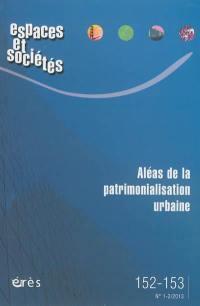 Espaces et sociétés. n° 152-153, Aléas de la patrimonialisation urbaine