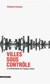 Villes sous contrôle : la militarisation de l'espace urbain