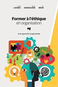 Former à l'éthique en organisation  : une approche pragmatiste