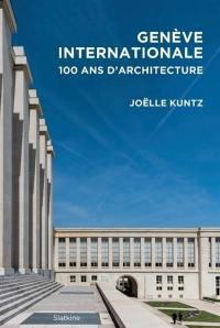 Genève internationale : 100 ans d'architecture