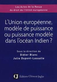 L'Union européenne, modèle de puissance ou puissance modèle dans l'océan Indien ?